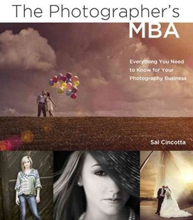 The Photographer's MBA: Everything You Need to Know for Your Photography Business by Sal Cincotta (9780321888921) - PaperBack - Art & Architecture Photography - Technique