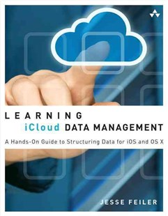 Learning iCloud Data Management: A Hands-On Guide to Structuring Data for iOS and OS X by Jesse Feiler (9780321889119) - PaperBack - Computing Database Management