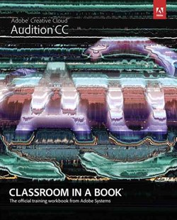 Adobe Audition CC Classroom in a Book by Adobe Creative Team (9780321929532) - PaperBack - Computing Internet