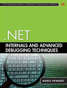 .NET Internals and Advanced Debugging Techniques by Mario Hewardt, Mario Hewardt (9780321934710) - PaperBack - Computing Internet