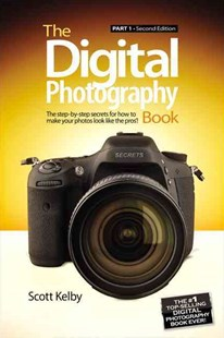 The Digital Photography Book, Part 1 by Scott Kelby (9780321934949) - PaperBack - Non-Fiction Art & Activity