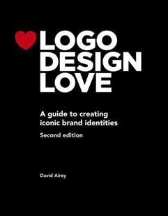 Logo Design Love: A guide to creating iconic brand identities by David Airey (9780321985200) - PaperBack - Art & Architecture Art Technique