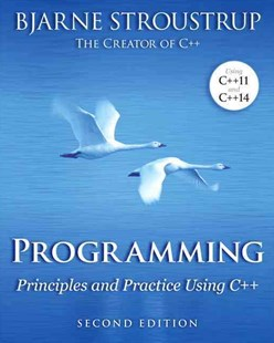 Programming: Principles and Practice Using C++ by Bjarne Stroustrup (9780321992789) - PaperBack - Computing Programming