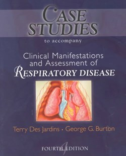 Case Studies to Accompany Clinical Manifestation and Assessment of Respiratory Disease by George G. Burton (9780323010757) - PaperBack