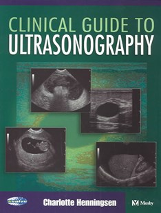Clinical Guide to Ultrasonography by Henningsen, Charlotte/ Greenbaum, Lennard D. (FRW), Charlotte Henningsen (9780323019385) - PaperBack - Reference Medicine