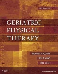 Geriatric Physical Therapy by Andrew A. Guccione, Dale Avers, Rita Wong, Dale Avers (9780323029483) - HardCover - Reference Medicine