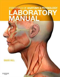 Essentials of Anatomy and Physiology Laboratory Manual by Dr. Kevin T. PattonPh.D., David J. Hill (9780323052573) - PaperBack - Reference Medicine