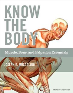 Know the Body: Muscle, Bone, and Palpation Essentials by Joseph E. Muscolino (9780323086844) - PaperBack - Reference Medicine