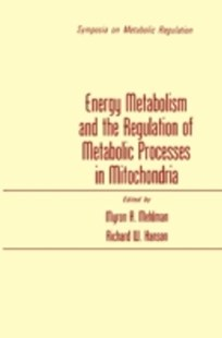 (ebook) Energy Metabolism and the Regulation of Metabolic Processes in Mitochondria - Science & Technology Biology