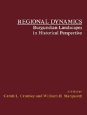 Regional Dynamics Burgundian Landscapes in Historical Perspective