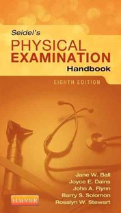 Seidel's Physical Examination Handbook by Jane W. Ball, Joyce E. Dains, John A. FlynnMD, Barry S. Solomon, Rosalyn W. Stewart (9780323169530) - PaperBack - Reference Medicine