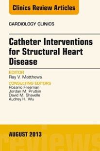 (ebook) Catheter Interventions for Structural Heart Disease, An Issue of Cardiology Clinics, E-Book - Reference Medicine