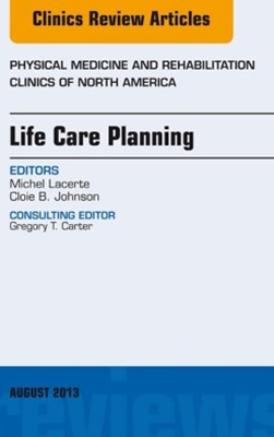 Life Care Planning,  An Issue of Physical Medicine and Rehabilitation Clinics, E-Book