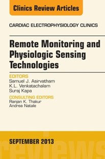 (ebook) Remote Monitoring and Physiologic Sensing Technologies and Applications, An Issue of Cardiac Electrophysiology Clinics, E-Book - Reference Medicine