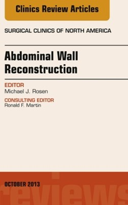Abdominal Wall Reconstruction, An Issue of Surgical Clinics, E-Book