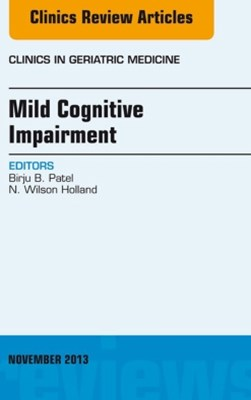 Mild Cognitive Impairment,  An Issue of Clinics in Geriatric Medicine, E-Book
