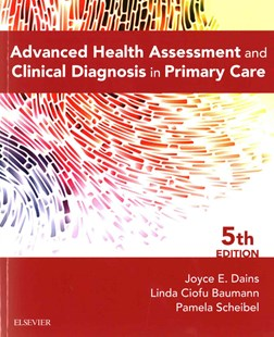 Advanced Health Assessment & Clinical Diagnosis in Primary Care by Joyce E. Dains, Linda Ciofu Baumann, Pamela Scheibel (9780323266253) - PaperBack - Reference Medicine