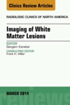 (ebook) Imaging of White Matter, An Issue of Radiologic Clinics of North America, E-Book