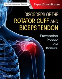 Disorders of the Rotator Cuff and Biceps Tendon by Matthew T ProvencherMD, Brian J. Cole, Anthony A Romeo, Pascal BoileauProfesseur, Nikhil VermaMD (9780323287845) - HardCover - Reference Medicine