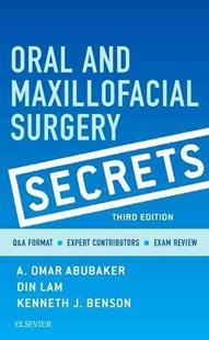 Oral and Maxillofacial Surgery Secrets by A.Omar Abubaker, Din Lam, Kenneth J. Benson (9780323294300) - PaperBack - Reference Medicine