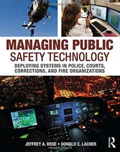 Managing Public Safety Technology by Jeffrey A. Rose, Donald C. Lacher (9780323296090) - PaperBack - Business & Finance Organisation & Operations