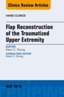 (ebook) Flap Reconstruction of the Traumatized Upper Extremity, An Issue of Hand Clinics, E-Book - Reference Medicine