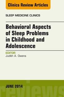 (ebook) Behavioral Aspects of Sleep Problems in Childhood and Adolescence, An Issue of Sleep Medicine Clinics, E-Book - Health & Wellbeing General Health