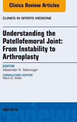 (ebook) Understanding the Patellofemoral Joint: From Instability to Arthroplasty; An Issue of Clinics in Sports Medicine