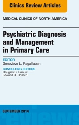 (ebook) Psychiatric Diagnosis and Management in Primary Care, An Issue of Medical Clinics
