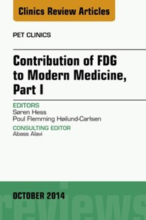 (ebook) Contribution of FDG to Modern Medicine, Part I, An Issue of PET Clinics, E-Book - Reference Medicine