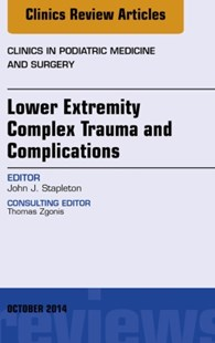 (ebook) Lower Extremity Complex Trauma and Complications, An Issue of Clinics in Podiatric Medicine and Surgery, E-Book - Reference Medicine