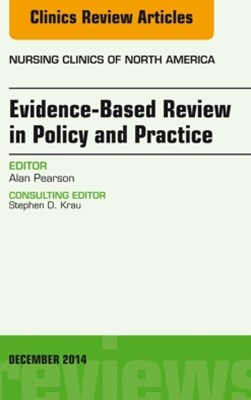 Evidence-Based Review in Policy and Practice, An Issue of Nursing Clinics, E-Book
