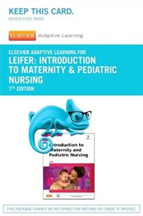 Elsevier Adaptive Learning for Introduction to Maternity & Pediatric Nursing by Gloria Leifer (9780323327787) - HardCover - Reference Medicine