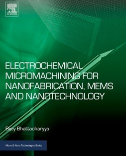 (ebook) Electrochemical Micromachining for Nanofabrication, MEMS and Nanotechnology - Science & Technology Chemistry