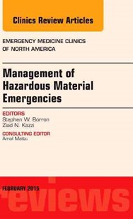 Management of Hazardous Material Emergencies, an Issue of Emergency Medicine Clinics of North America by Stephen W. Borron, Ziad Kazzi (9780323354370) - HardCover - Reference Medicine