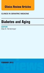 Diabetes and Aging, an Issue of Clinics in Geriatric Medicine by Elsa S. Strotmeyer (9780323354394) - HardCover - Health & Wellbeing General Health