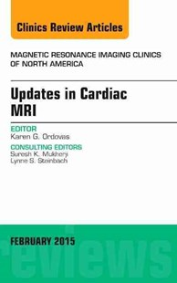 Updates in Cardiac MRI, an Issue of Magnetic Resonance Imaging Clinics of North America by Karen G. OrdovasMD (9780323354448) - HardCover - Reference Medicine