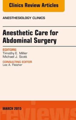 Anesthetic Care for Abdominal Surgery, An Issue of Anesthesiology Clinics, E-Book