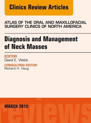 Diagnosis and Management of Neck Masses, An Issue of Atlas of the Oral & Maxillofacial Surgery Clinics of North America, E-Book