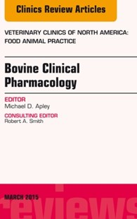 (ebook) Bovine Clinical Pharmacology, An Issue of Veterinary Clinics of North America: Food Animal Practice, E-Book - Reference Medicine