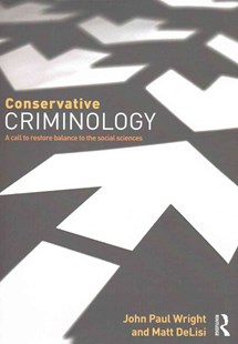 Conservative Criminology by John Wright, Matt DeLisi (9780323357012) - PaperBack - Reference Law