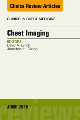 Chest Imaging, An Issue of Clinics in Chest Medicine, E-Book