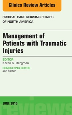 (ebook) Management of Patients with Traumatic Injuries An Issue of Critical Nursing Clinics, E-Book