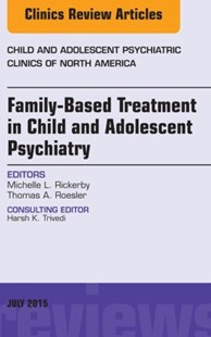 (ebook) Family-Based Treatment in Child and Adolescent Psychiatry, An Issue of Child and Adolescent Psychiatric Clinics of North America, E-Book - Reference Medicine