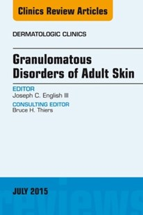 (ebook) Granulomatous Disorders of Adult Skin, An Issue of Dermatologic Clinics, E-Book - Reference Medicine