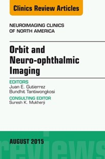 (ebook) Orbit and Neuro-ophthalmic Imaging, An Issue of Neuroimaging Clinics, E-Book - Reference Medicine