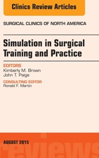 (ebook) Simulation in Surgical Training and Practice, An Issue of Surgical Clinics, E-Book - Reference Medicine