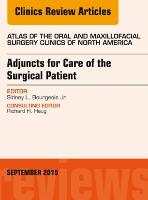 (ebook) Adjuncts for Care of the Surgical Patient, An Issue of Atlas of the Oral & Maxillofacial Surgery Clinics