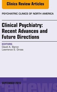 (ebook) Clinical Psychiatry: Recent Advances and Future Directions, An Issue of Psychiatric Clinics of North America, E-Book - Reference Medicine