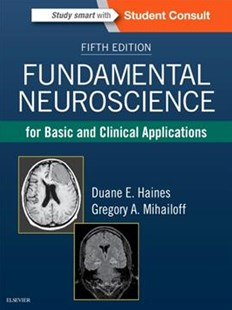 Fundamental Neuroscience for Basic and Clinical Applications by Duane E. Haines, Gregory A. Mihailoff, W. K. Cunningham (9780323396325) - HardCover - Reference Medicine